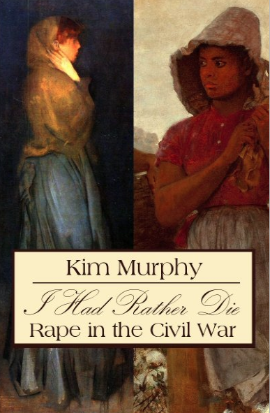 I Had rather Die - Rape in the Civil War